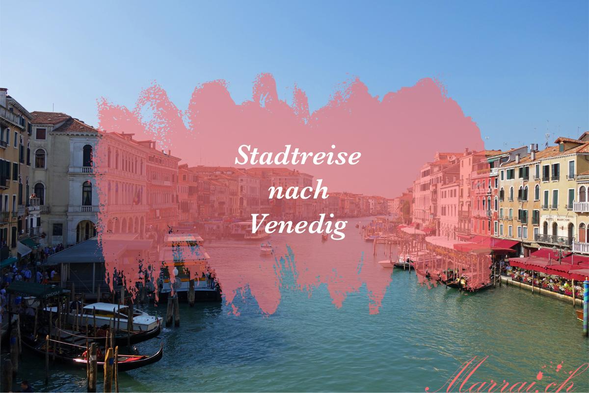 Venedig Stadtreise Städtetrip Citytrip swissblogger marrai.ch_bearbeitet-1